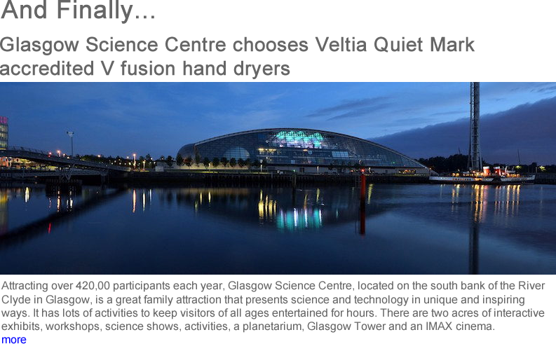 Advert: https://www.thecleanzine.com/pages/17976/glasgow_science_centre_chooses_veltia_quiet_mark_accredited_v_fusion_hand_dryer/