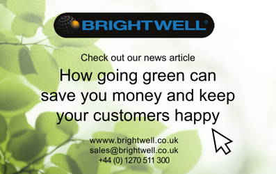 Advert: http://www.brightwell.co.uk/news/why-going-green-should-save-you-money