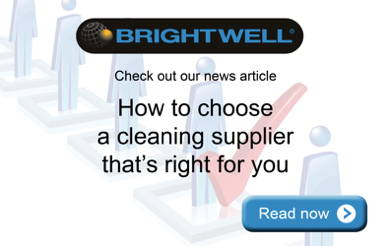 Advert: http://www.brightwell.co.uk/news/how-to-choose-a-cleaning-equipment-supplier-thats-right-for-you